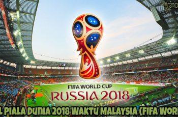 Jadual Piala Dunia 2018 Waktu Malaysia (FIFA World Cup)
