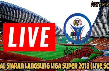 Jadual Siaran Langsung Liga Super 2018 (Live Score)