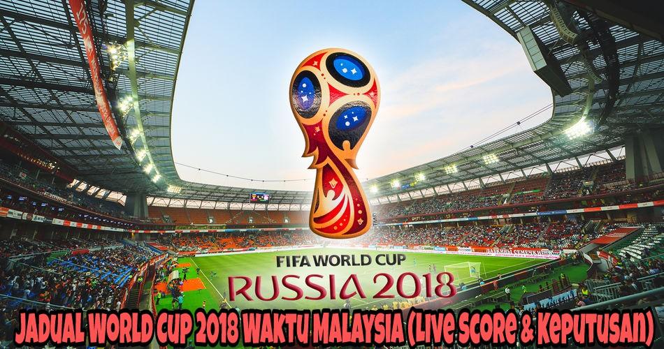Jadual World Cup 2018 Waktu Malaysia (Live Score & Keputusan)