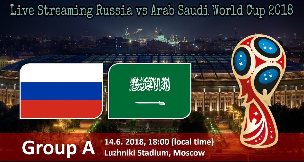 Live Streaming Russia vs Arab Saudi 14.6.2018 Piala Dunia FIFA