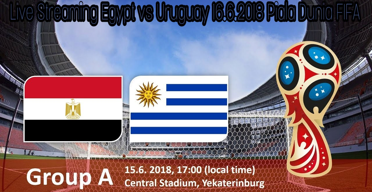 Live Streaming Egypt vs Uruguay 16.6.2018 Piala Dunia FIFA