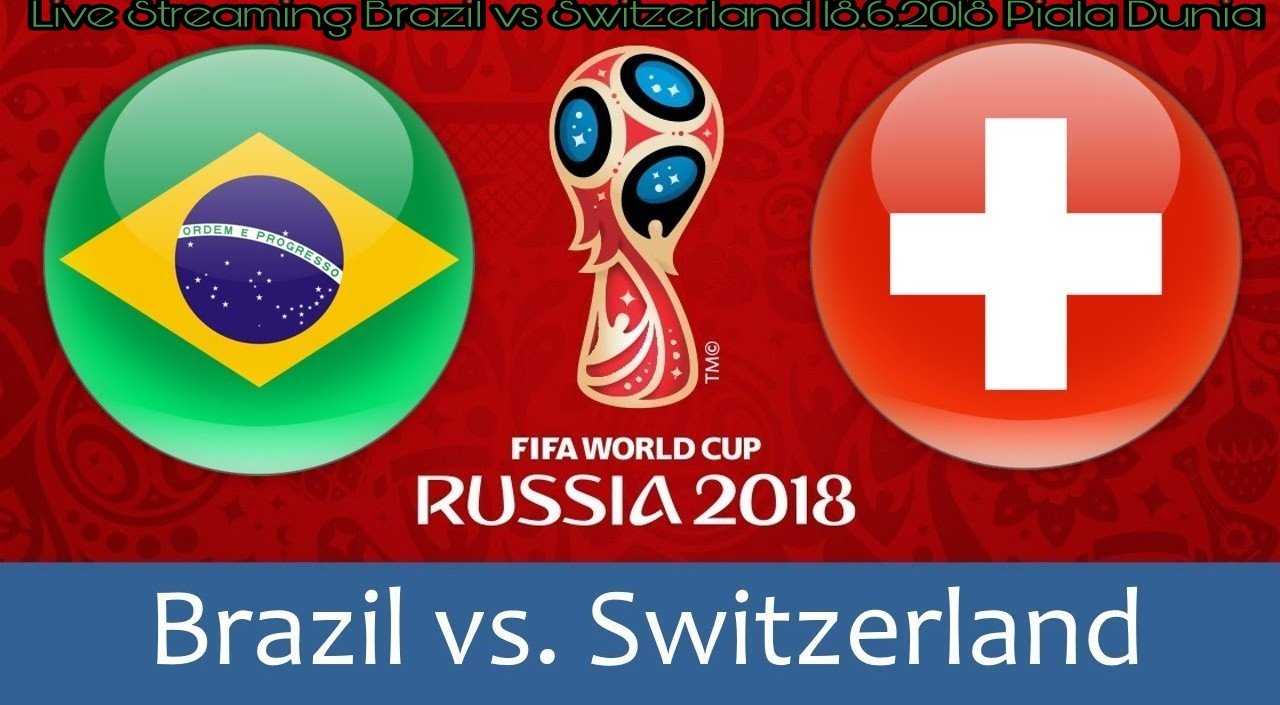 Live Streaming Brazil vs Switzerland 18.6.2018 Piala Dunia FIFA
