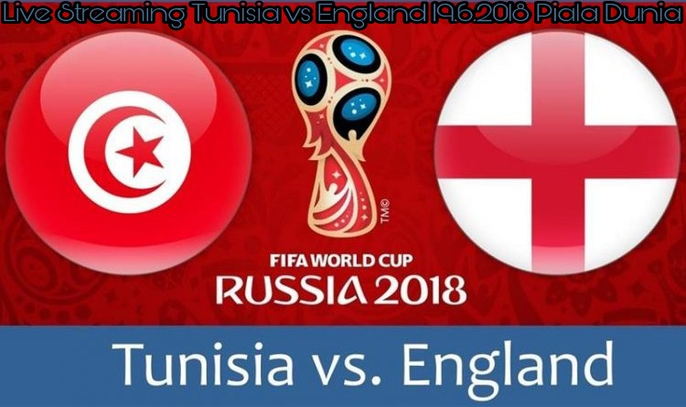 Live Streaming Tunisia vs England 19.6.2018 Piala Dunia FIFA