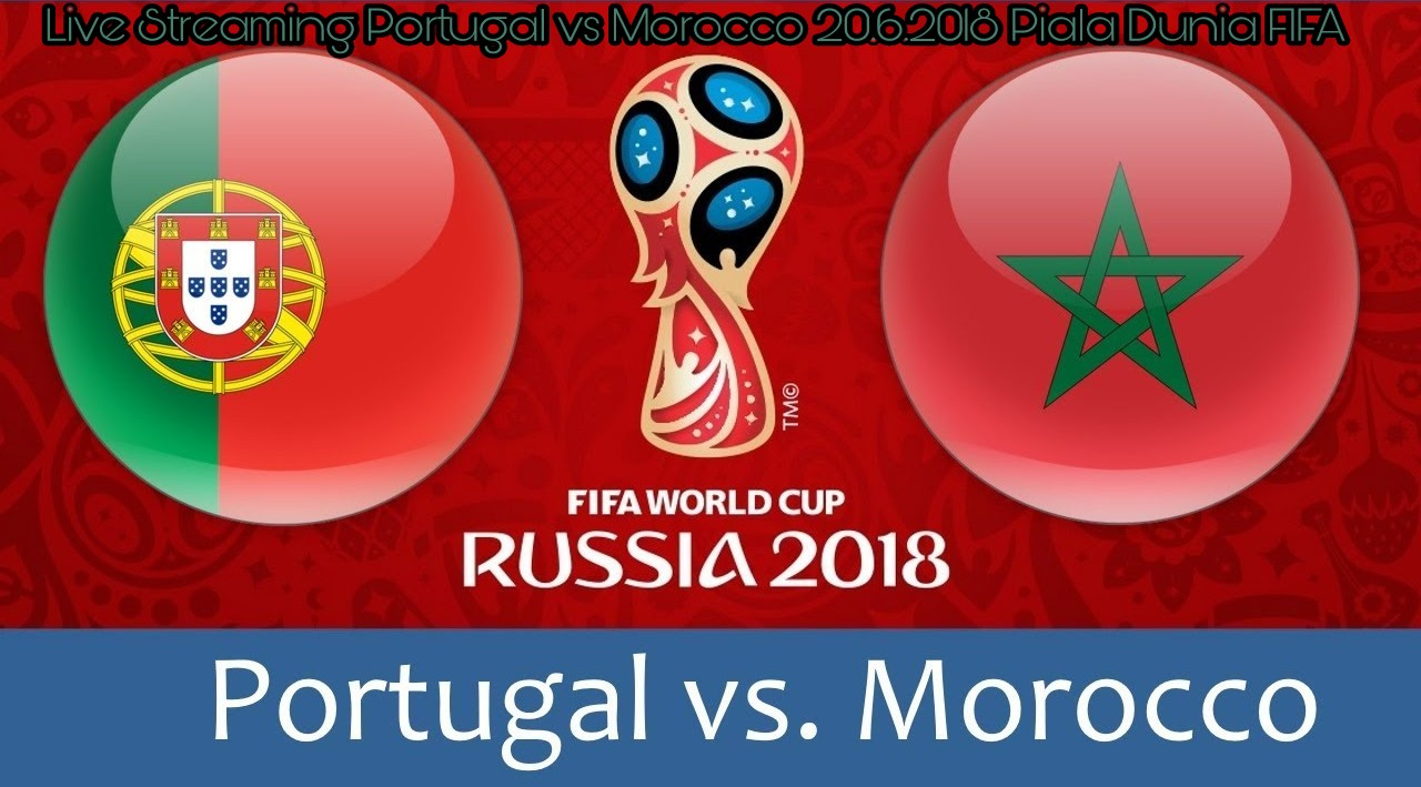 Live Streaming Portugal vs Morocco 20.6.2018 Piala Dunia FIFA