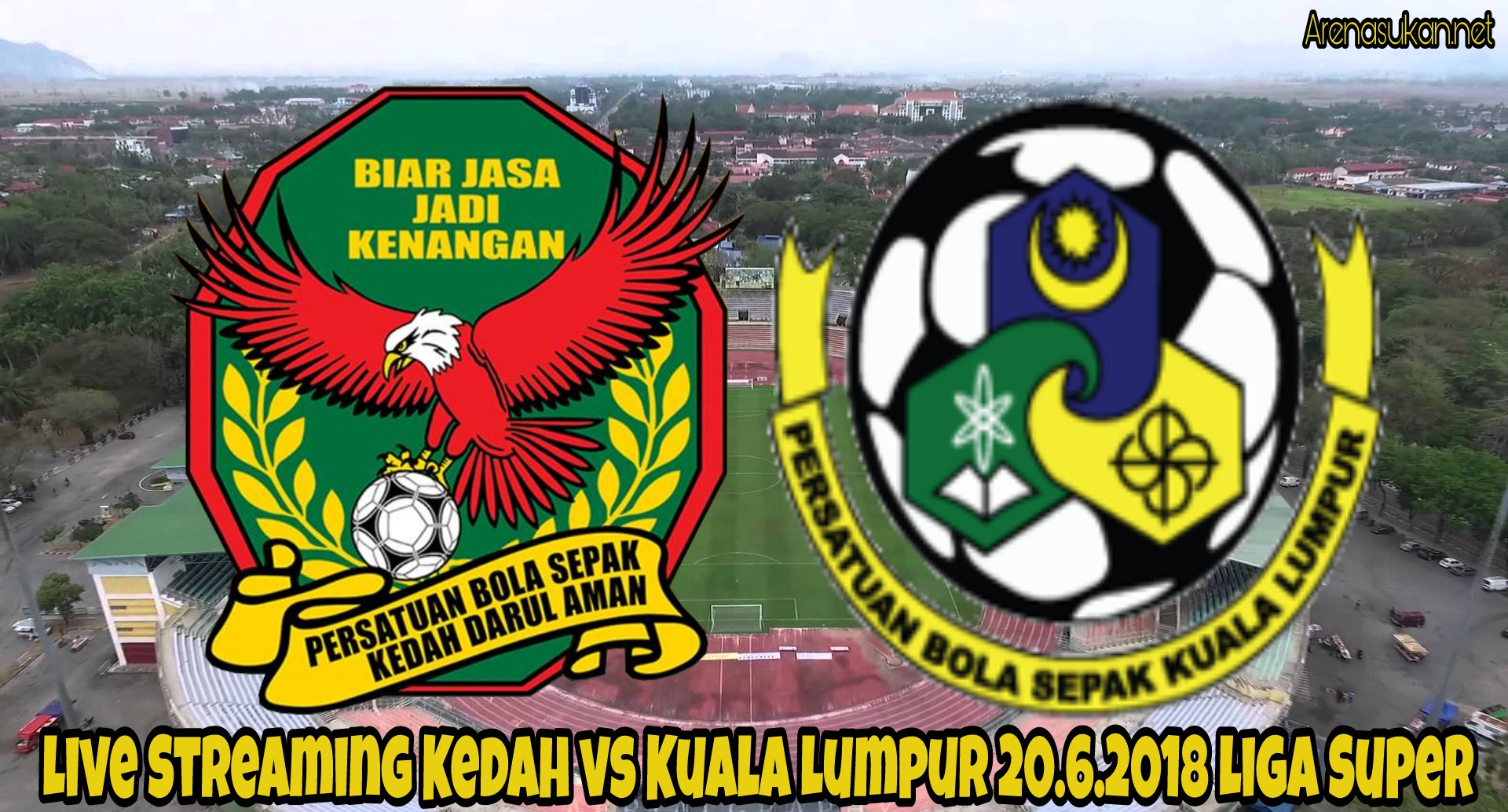 Live Streaming Kedah vs Kuala Lumpur 20.6.2018 Liga Super