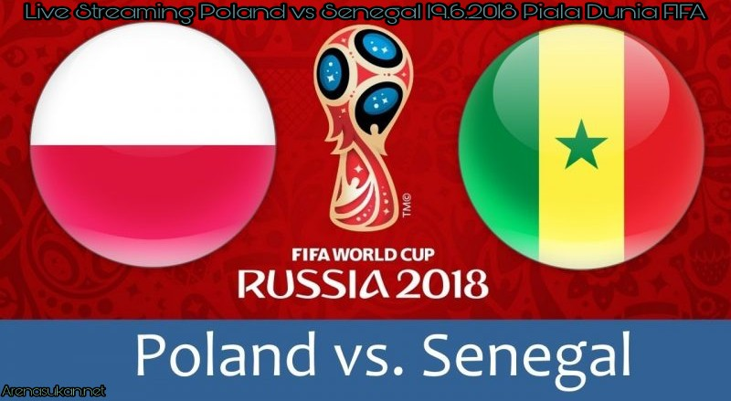 Live Streaming Poland vs Senegal 19.6.2018 Piala Dunia FIFA