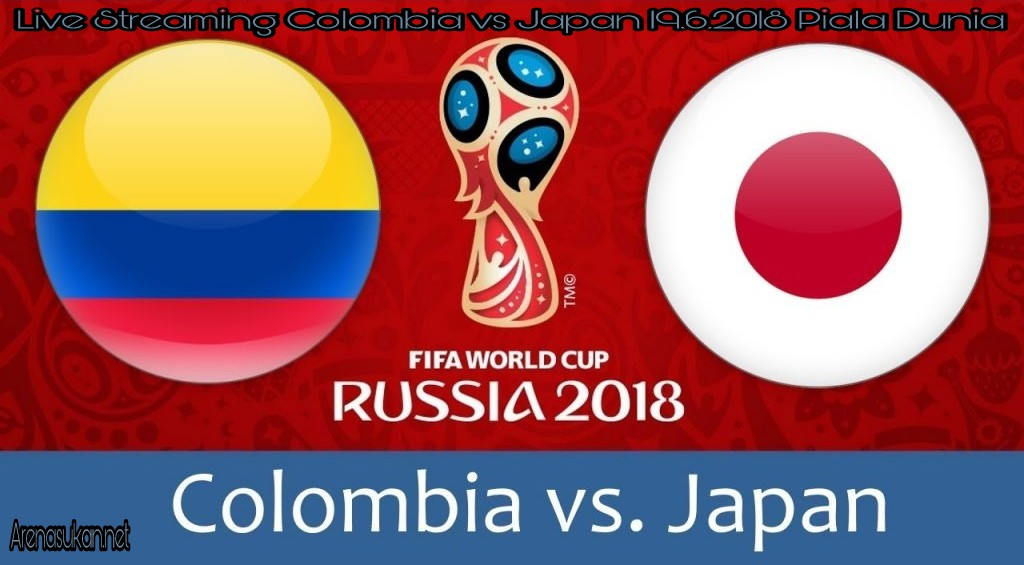 Live Streaming Colombia vs Japan 19.6.2018 Piala Dunia FIFA