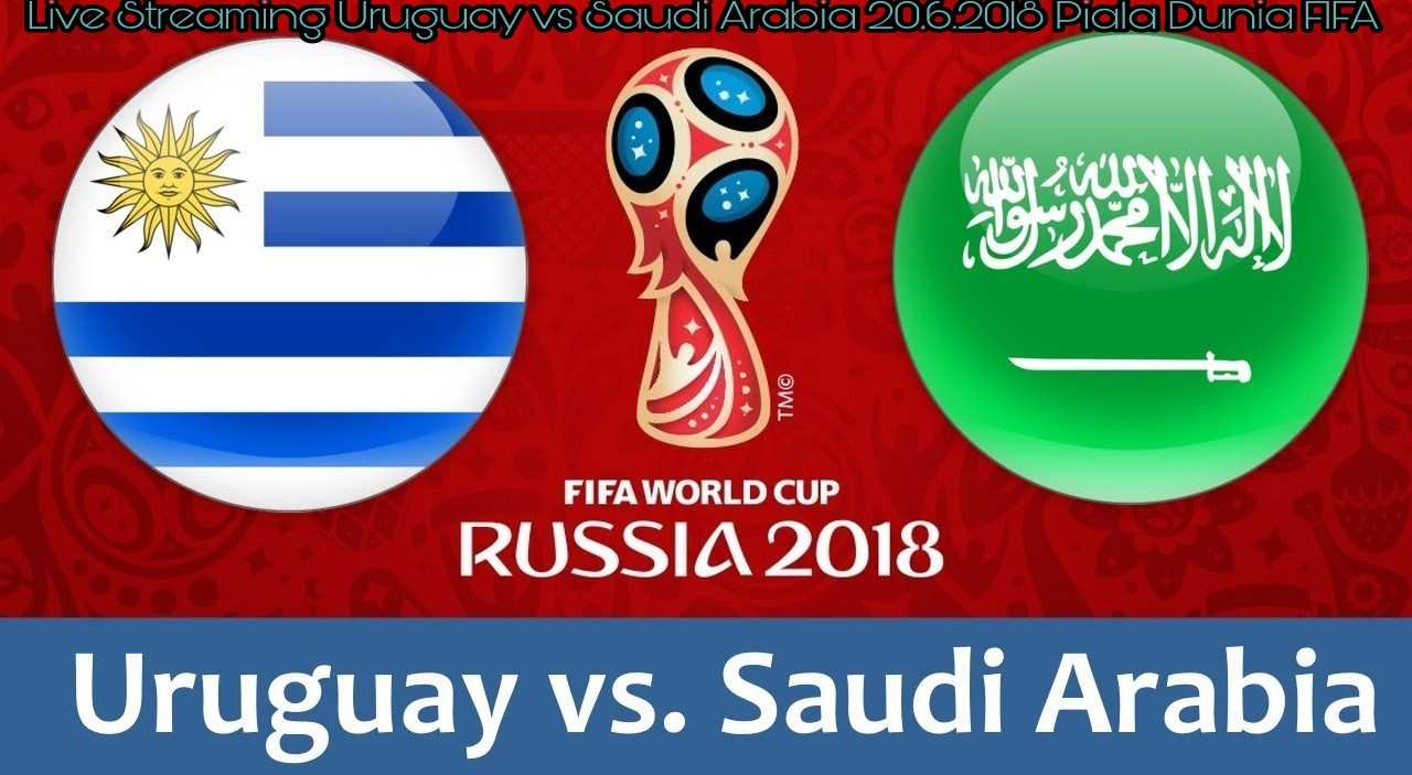 Live Streaming Uruguay vs Saudi Arabia 20.6.2018 Piala Dunia FIFA