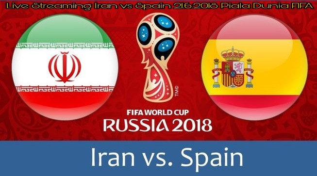 Live Streaming Iran vs Spain 21.6.2018 Piala Dunia FIFA