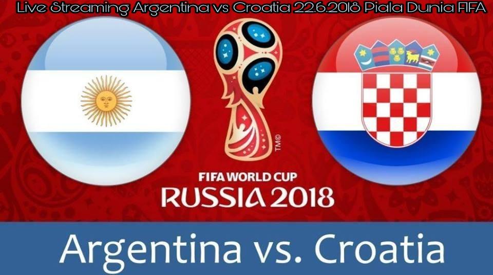 Live Streaming Argentina vs Croatia 22.6.2018 Piala Dunia FIFA