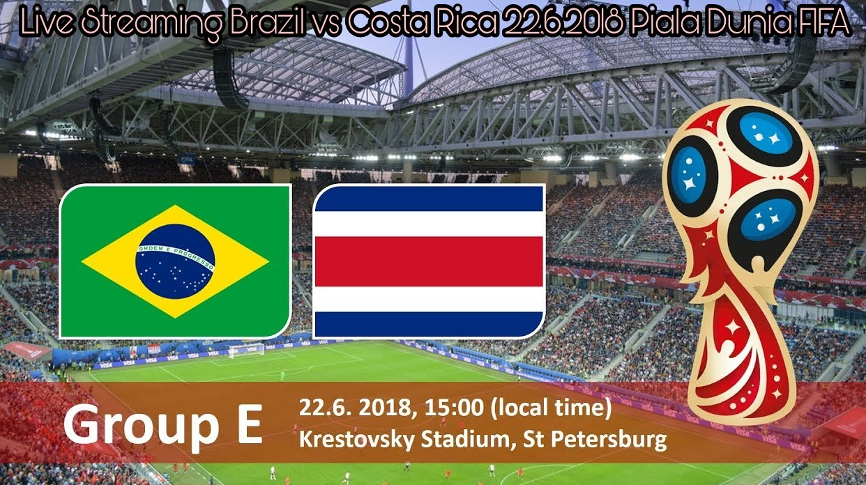 Live Streaming Brazil vs Costa Rica 22.6.2018 Piala Dunia FIFA