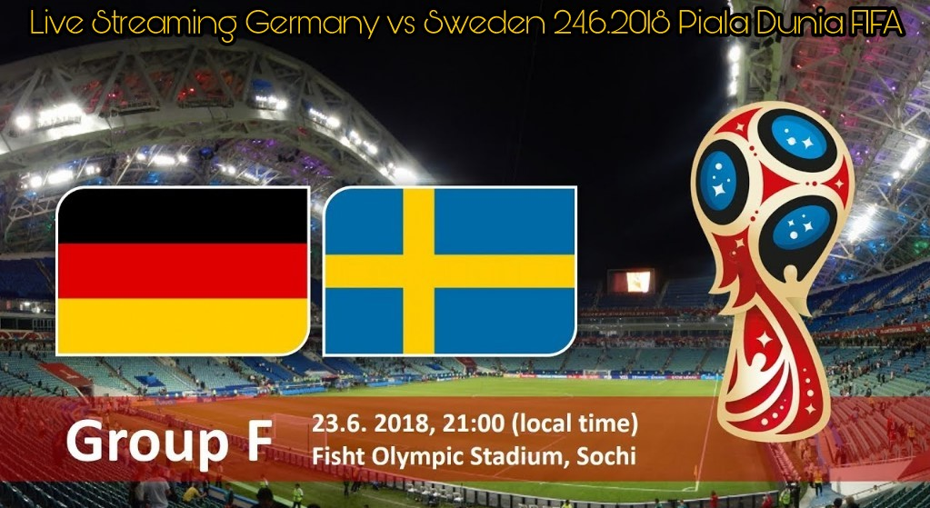 Live Streaming Germany vs Sweden 24.6.2018 Piala Dunia FIFA