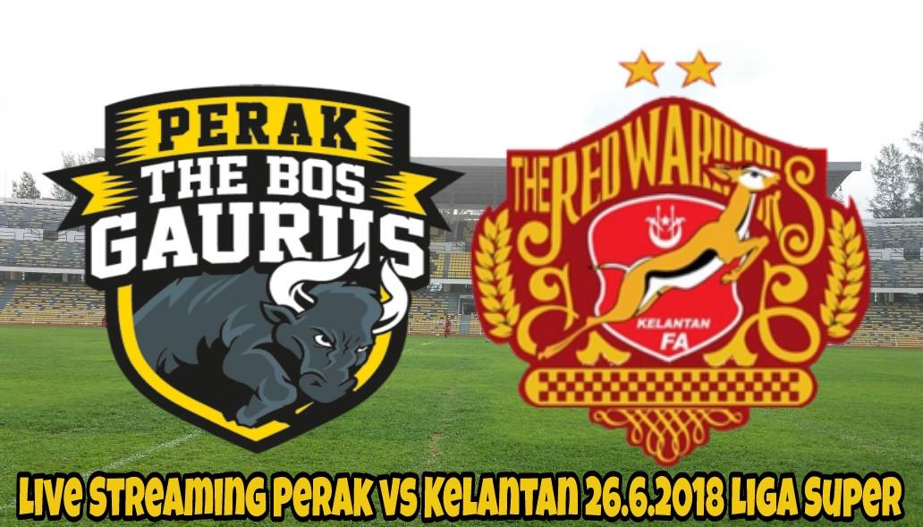 Live Streaming Perak vs Kelantan 26.6.2018 Liga Super