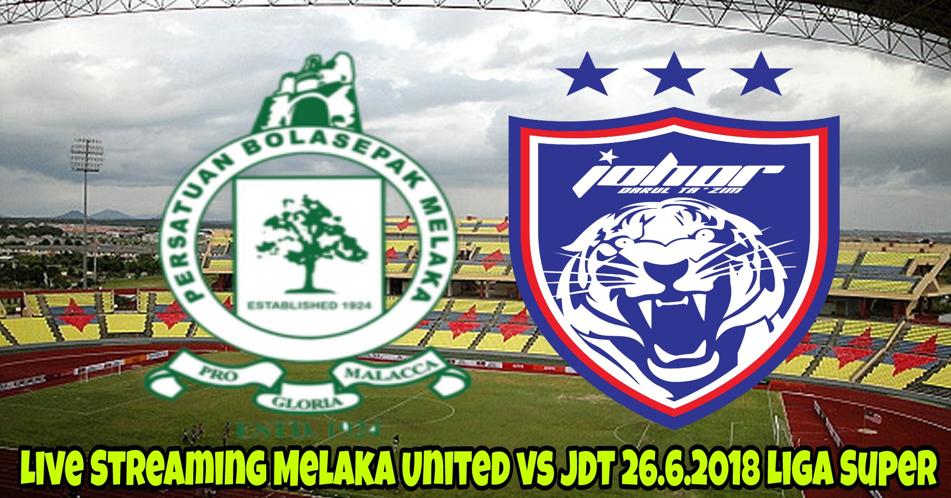 Live Streaming Melaka United vs JDT 26.6.2018 Liga Super