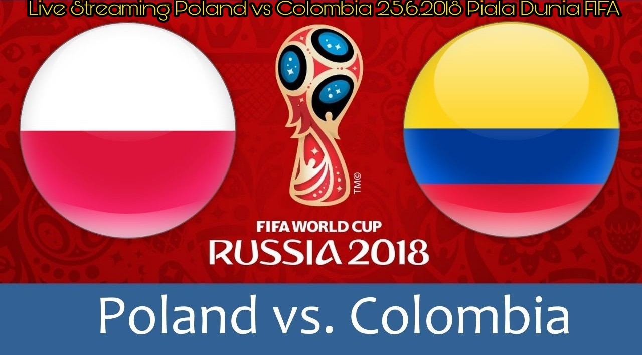 Live Streaming Poland vs Colombia 25.6.2018 Piala Dunia FIFA