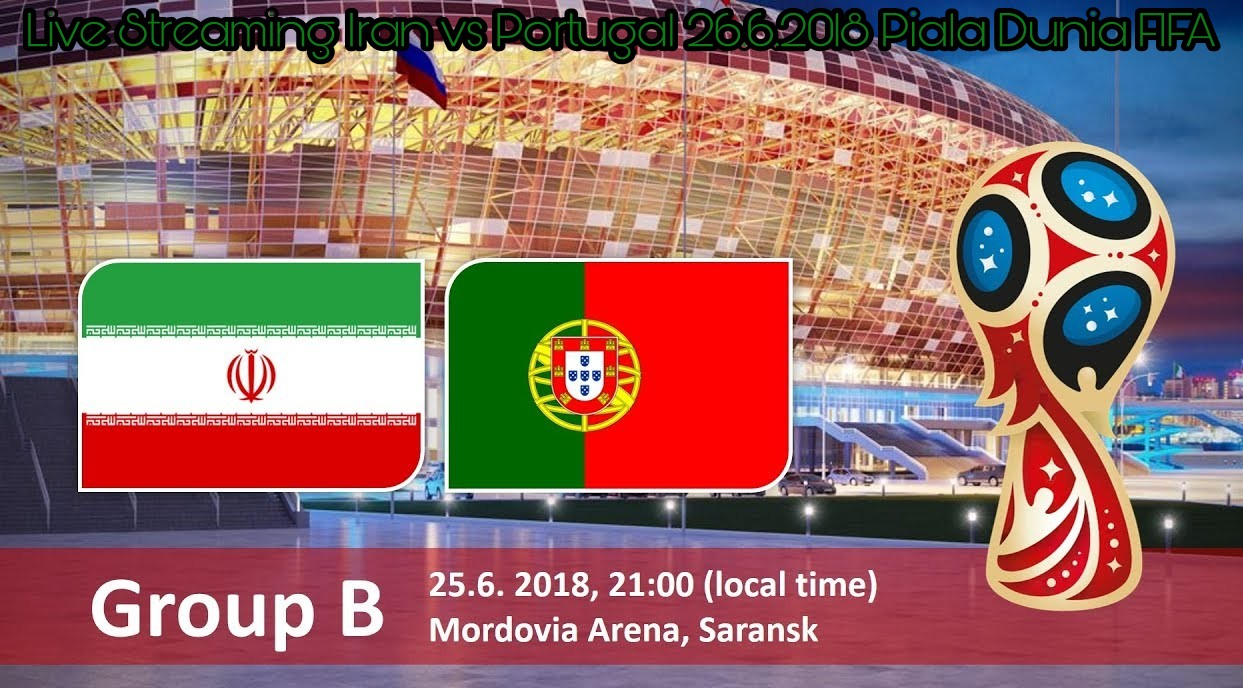 Live Streaming Iran vs Portugal 26.6.2018 Piala Dunia FIFA