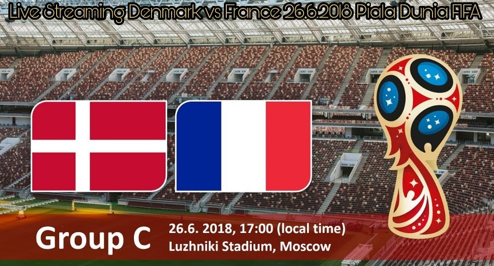 Live Streaming Denmark vs France 26.6.2018 Piala Dunia FIFA
