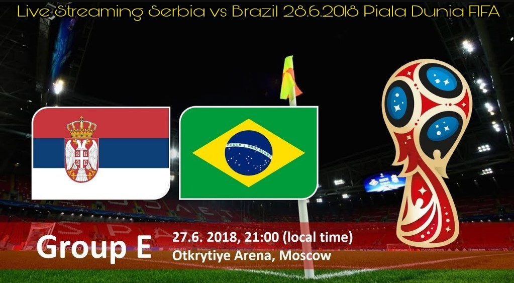 Live Streaming Serbia vs Brazil 28.6.2018 Piala Dunia FIFA