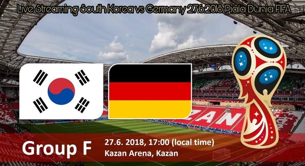 Live Streaming South Korea vs Germany 27.6.2018 Piala Dunia FIFA