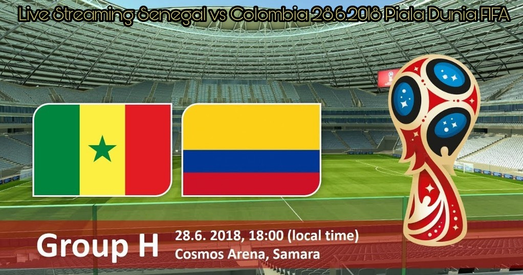 Live Streaming Senegal vs Colombia 28.6.2018 Piala Dunia FIFA