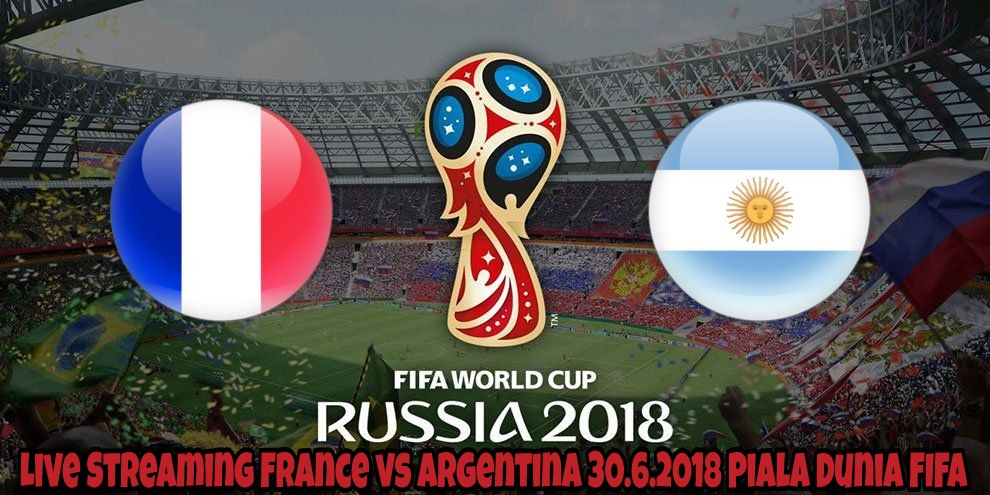 Live Streaming France vs Argentina 30.6.2018 Piala Dunia FIFA