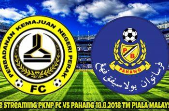 LiveStreaming PKNP FC vs Pahang 18.8.2018 TM Piala Malaysia
