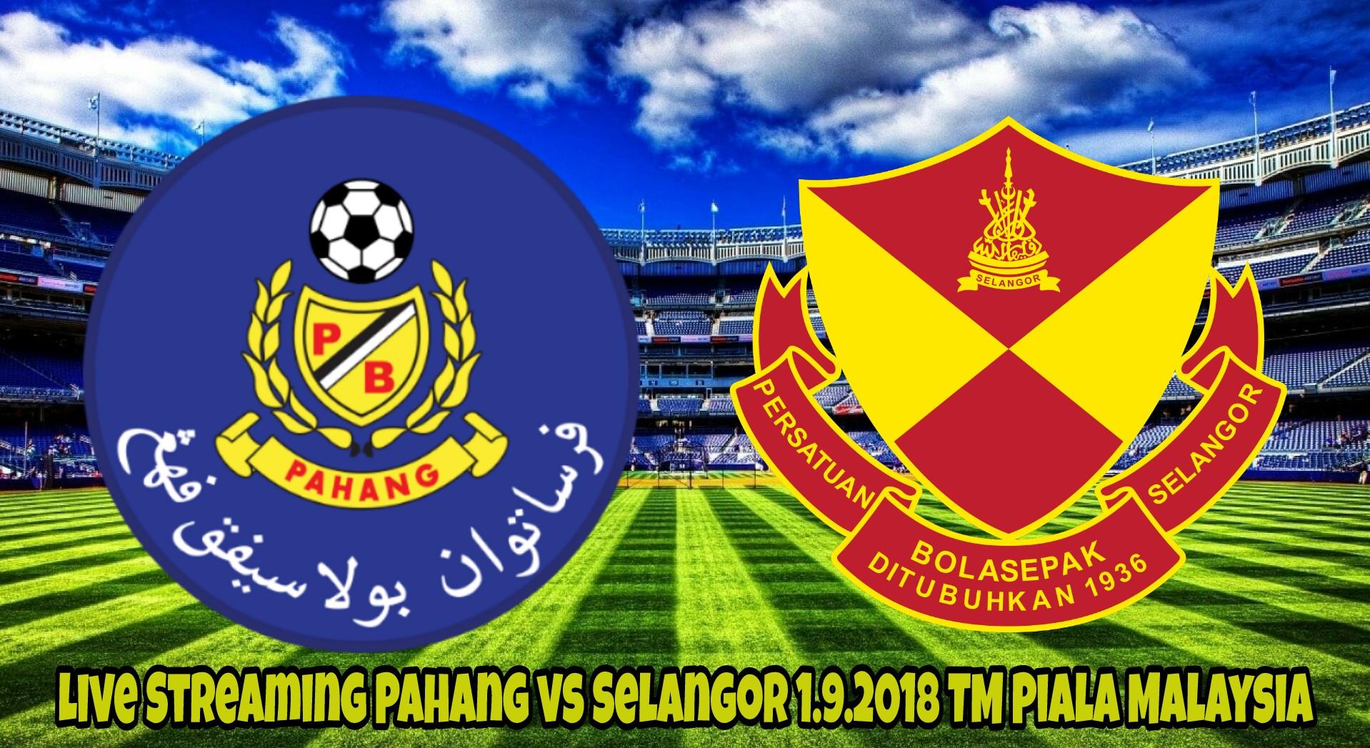 Live Streaming Pahang vs Selangor 1.9.2018 TM Piala Malaysia