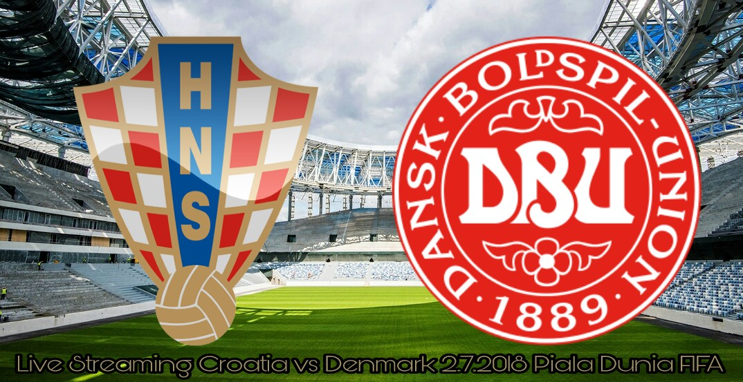 Live Streaming Croatia vs Denmark 2.7.2018 Piala Dunia FIFA