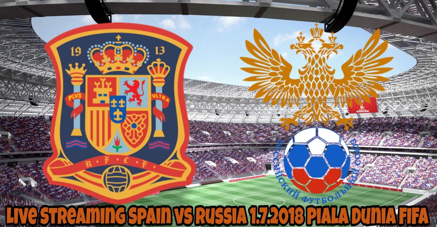 Live Streaming Spain vs Russia 1.7.2018 Piala Dunia FIFA