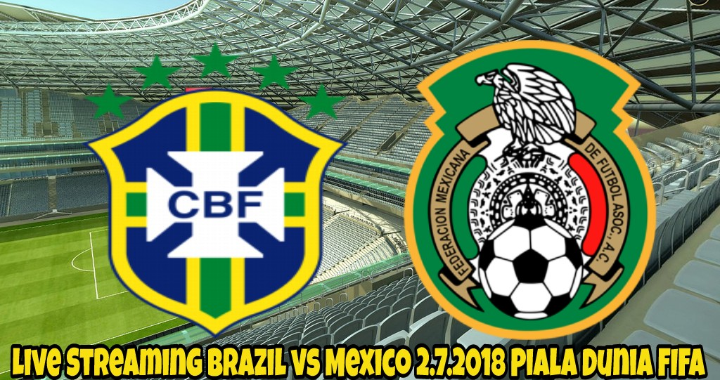 Live Streaming Brazil vs Mexico 2.7.2018 Piala Dunia FIFA