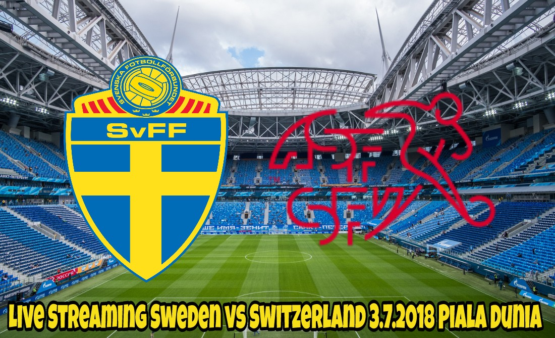 Live Streaming Sweden vs Switzerland 3.7.2018 Piala Dunia FIFA