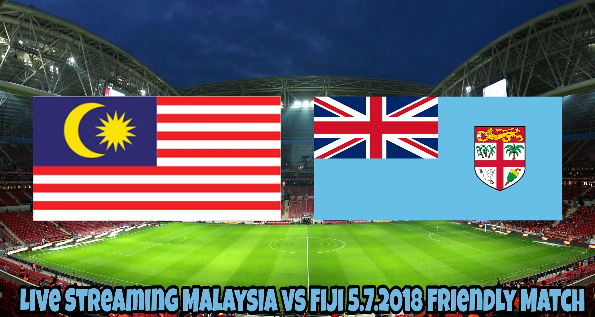 Live Streaming Malaysia vs Fiji 5.7.2018 Friendly Match