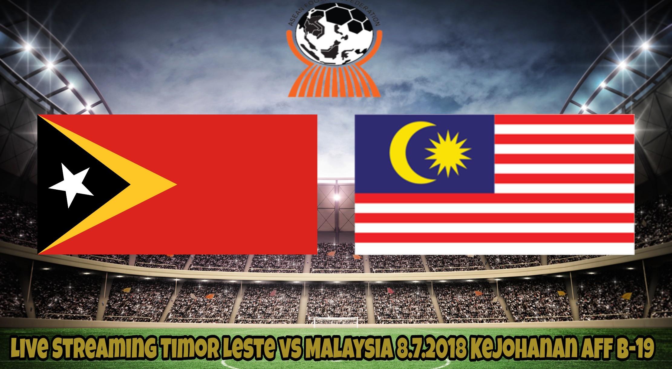 Live Streaming Timor Leste vs Malaysia 8.7.2018 Kejohanan AFF B-19