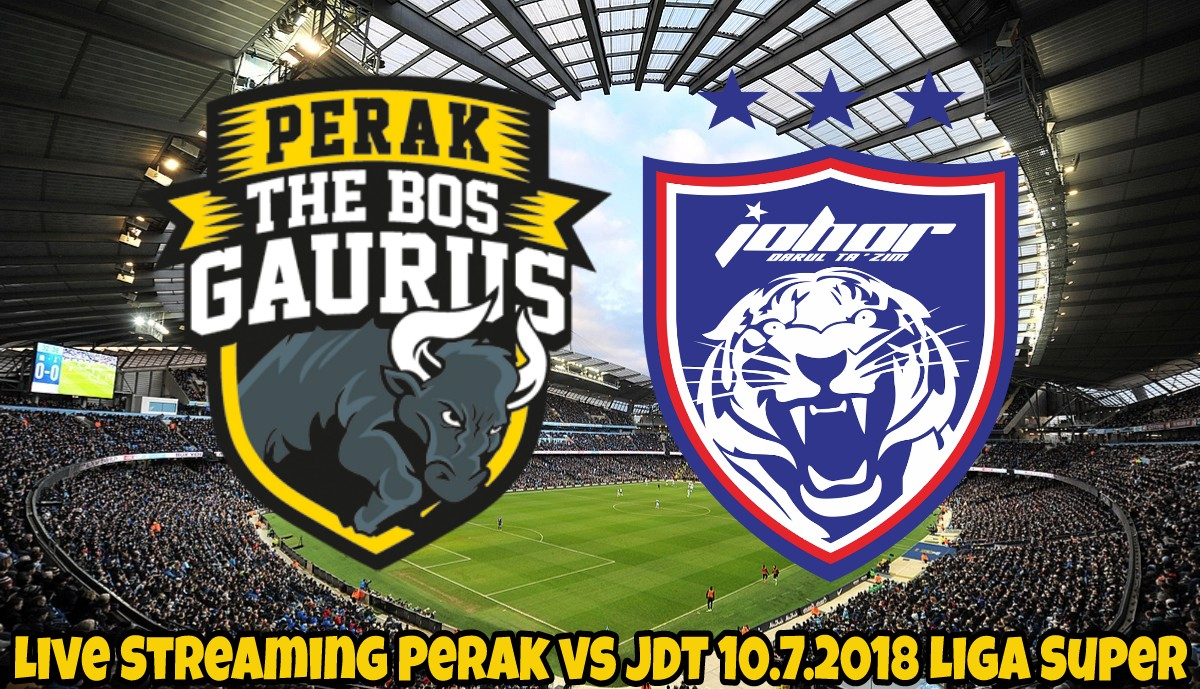 Live Streaming Perak vs JDT 10.7.2018 Liga Super