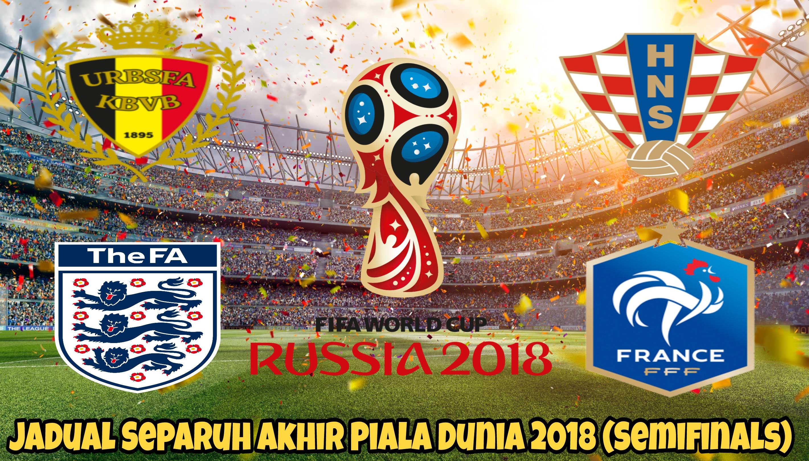 Jadual Separuh Akhir Piala Dunia 2018 (Semifinals)