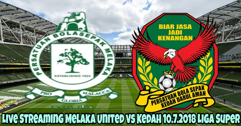 Live Streaming Melaka United vs Kedah 10.7.2018 Liga Super