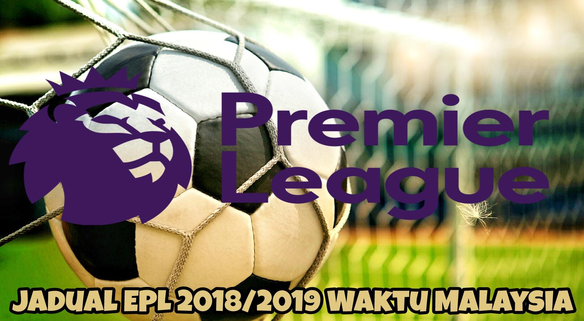 Jadual EPL 2018/2019 Waktu Malaysia