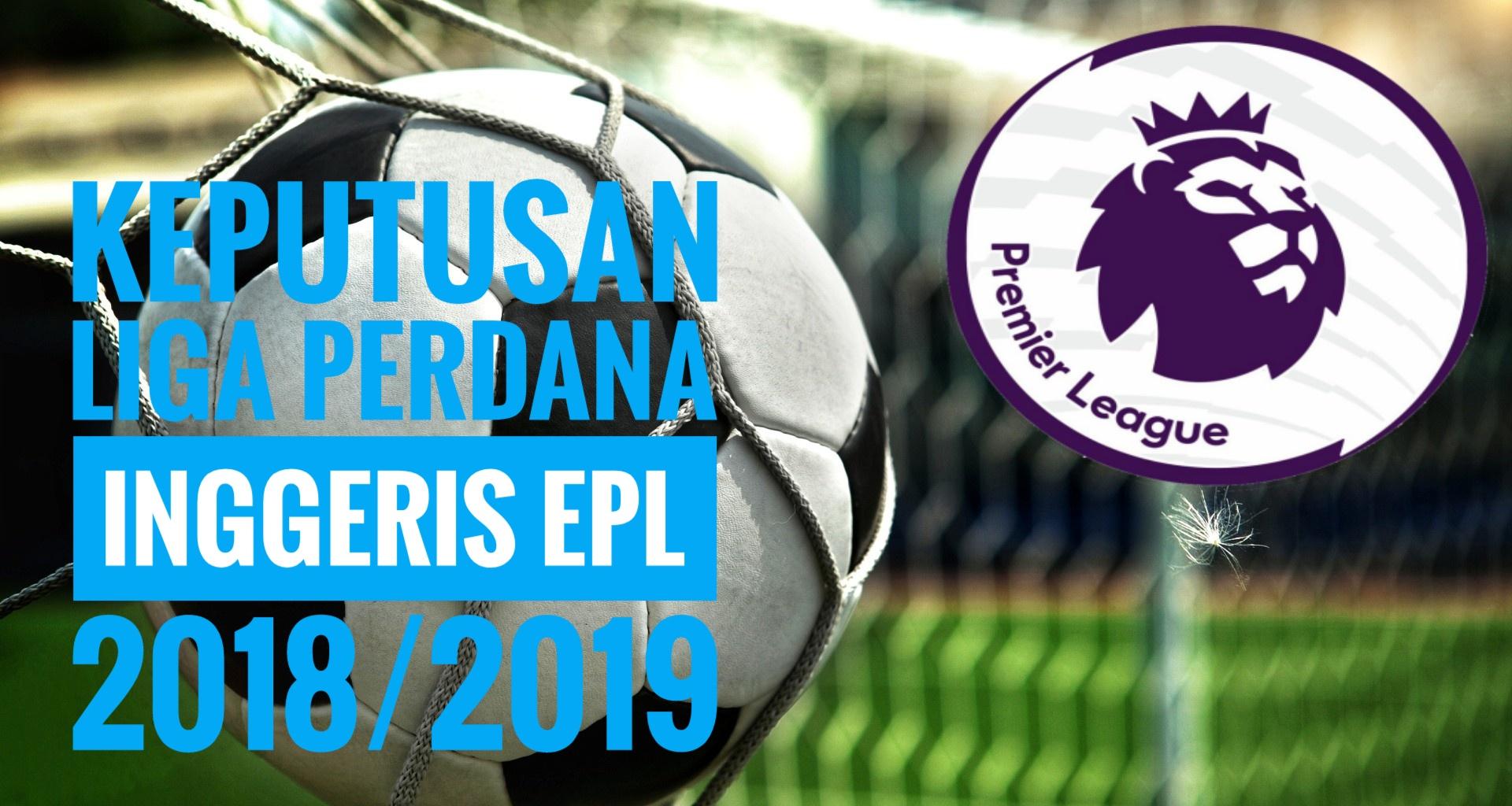 Keputusan Liga Perdana Inggeris EPL 2018/2019