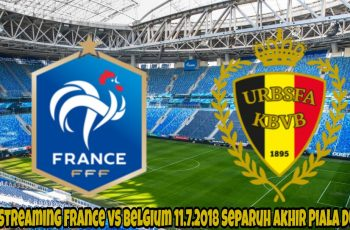 Live Streaming France vs Belgium 11.7.2018 Separuh Akhir Piala Dunia