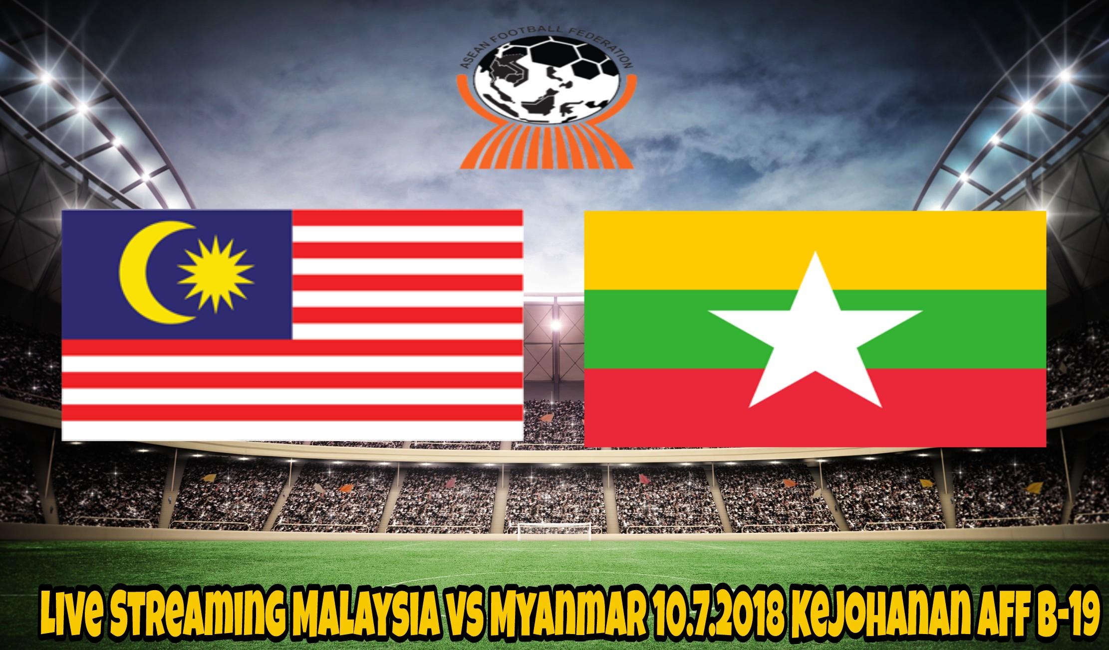 Live Streaming Malaysia vs Myanmar 10.7.2018 Kejohanan AFF B-19