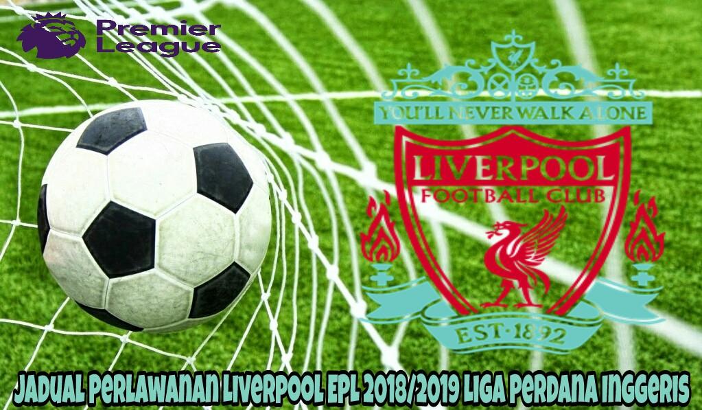 Jadual Perlawanan Liverpool EPL 2018/2019 Liga Perdana Inggeris