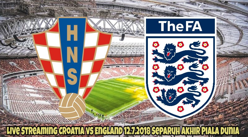 Live Streaming Croatia vs England 12.7.2018 Separuh Akhir Piala Dunia