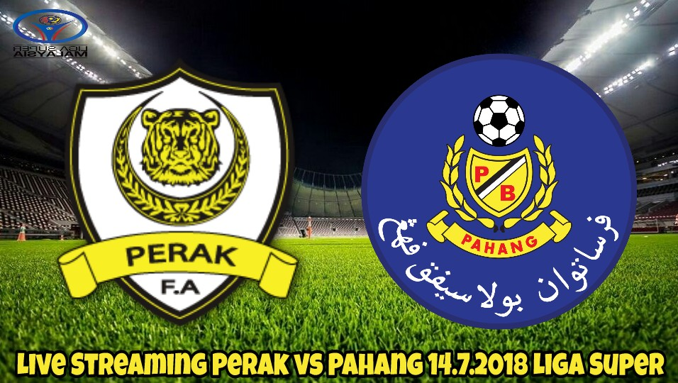 Live Streaming Perak vs Pahang 14.7.2018 Liga Super