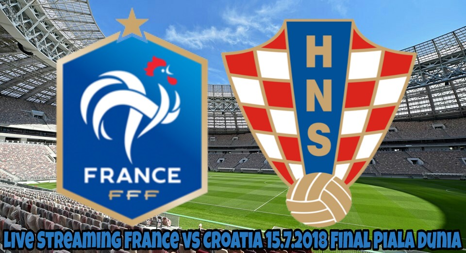 Live Streaming France vs Croatia 15.7.2018 Final Piala Dunia