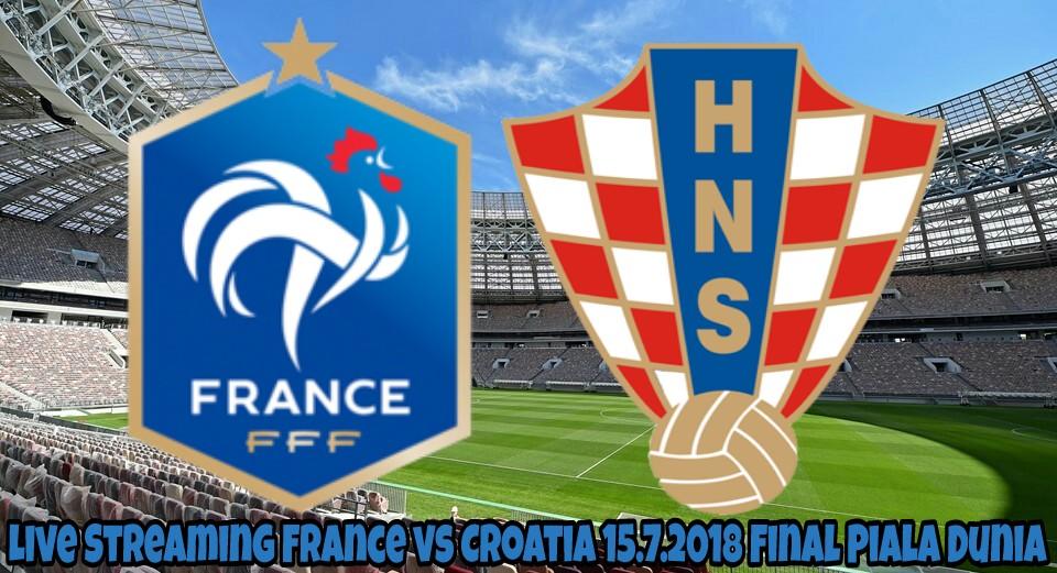 Live Streaming France vs Croatia 15.7.2018 Final Piala Dunia