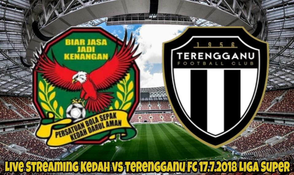 Live Streaming Kedah vs Terengganu FC 17.7.2018 Liga Super