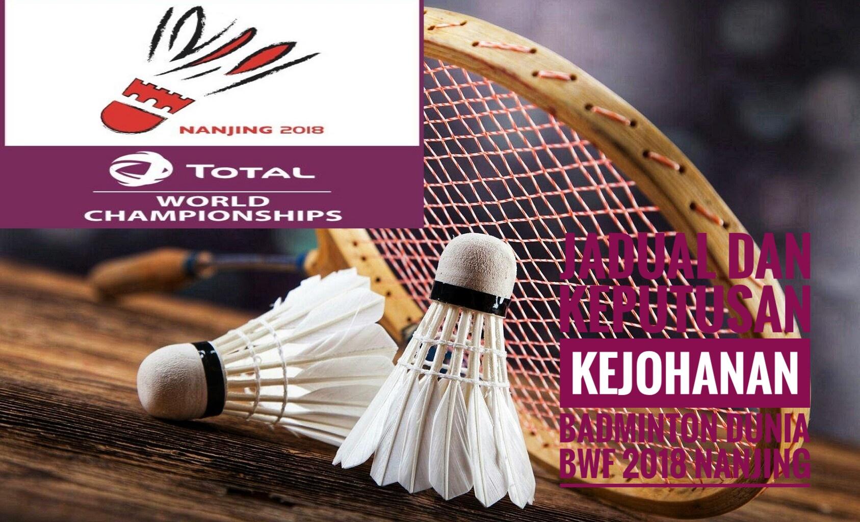 Jadual dan Keputusan Kejohanan Badminton Dunia BWF 2018 Nanjing