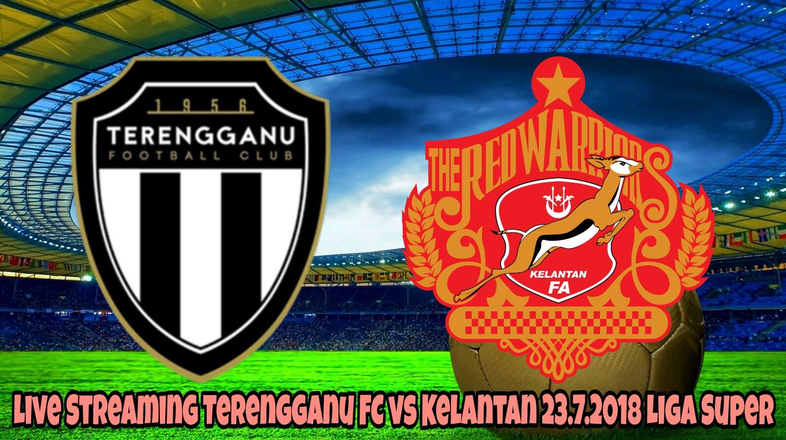 Live Streaming Terengganu FC vs Kelantan 23.7.2018 Liga Super