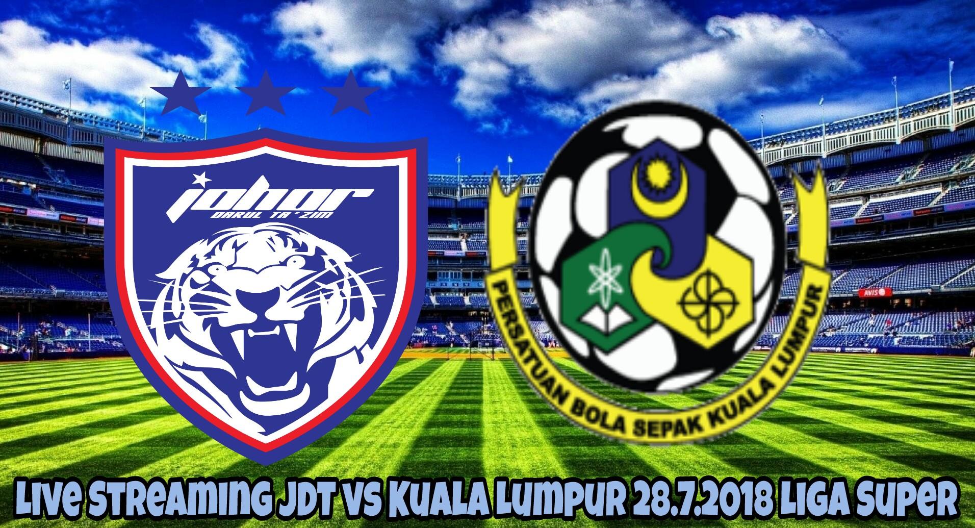 Live Streaming JDT vs Kuala Lumpur 28.7.2018 Liga Super