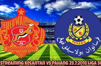 Live Streaming Kelantan vs Pahang 29.7.2018 Liga Super